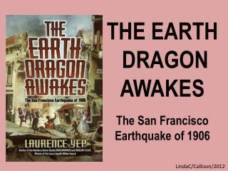 THE EARTH  DRAGON AWAKES The San Francisco Earthquake of 1906
