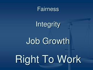 Fairness Integrity Job Growth Right To Work