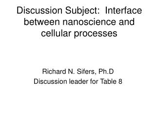 Discussion Subject:  Interface between nanoscience and cellular processes