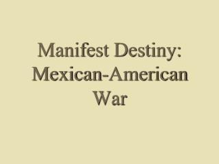 Manifest Destiny:  Mexican-American War