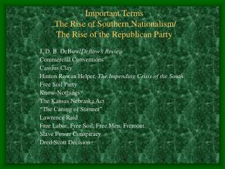 Important Terms  The Rise of Southern Nationalism/  The Rise of the Republican Party