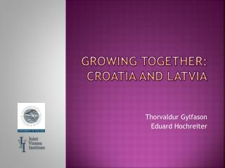 Growing together:  croatia  and  latvia