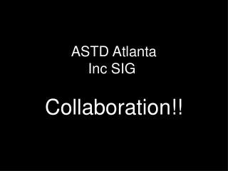 ASTD Atlanta Inc SIG  Collaboration!!
