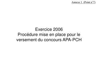 Exercice 2006  Procédure mise en place pour le versement du concours APA-PCH