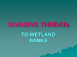 INVASIVE THREATs