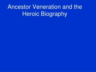 Ancestor Veneration and the Heroic Biography