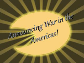 Announcing War in the Americas!