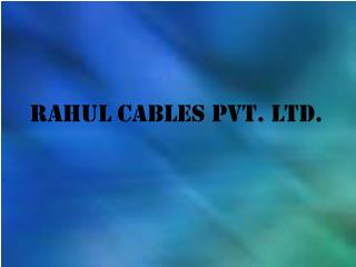 RAHUL CABLES PVT. LTD.