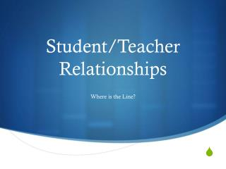 Student/Teacher Relationships