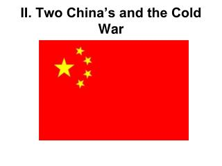 II. Two China�s and the Cold War