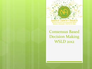 Consensus Based Decision Making WSLD 2012