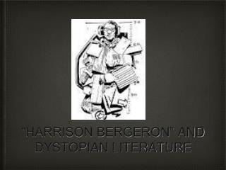 """HARRISON BERGERON""  AND DYSTOPIAN LITERATURE"