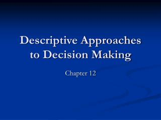 Descriptive Approaches to Decision Making