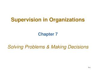 Supervision in Organizations Chapter 7 Solving Problems & Making Decisions