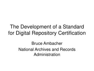 The Development of a Standard for Digital Repository Certification