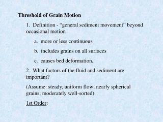 "Threshold of Grain Motion 1.  Definition - ""general sediment movement"" beyond occasional motion"