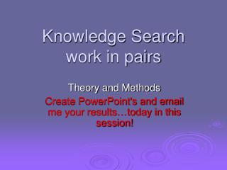 Knowledge Search work in pairs