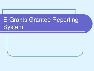 E-Grants Grantee Reporting System