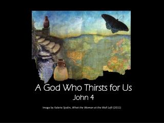 A God Who Thirsts for Us John 4