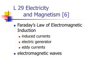 L 29 Electricity  	and Magnetism [6]