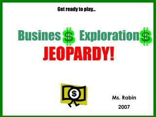 Busines        Exploration JEOPARDY!