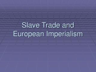 Slave Trade and European Imperialism