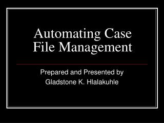 Automating Case File Management