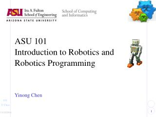ASU 101 Introduction to Robotics and  Robotics Programming