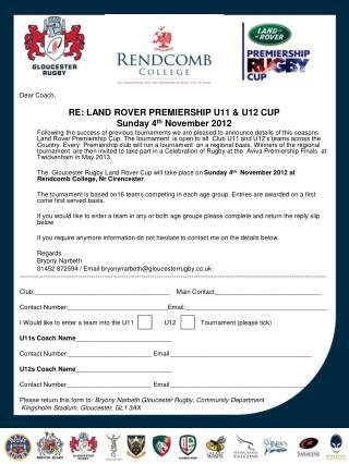 Dear Coach, RE: LAND ROVER PREMIERSHIP U11 & U12 CUP  Sunday 4 th  November 2012