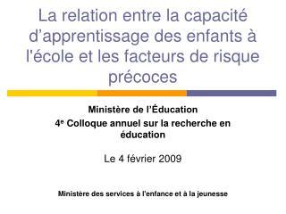 Minist�re de l��ducation  4 e  Colloque annuel sur la recherche en �ducation Le 4 f�vrier 2009