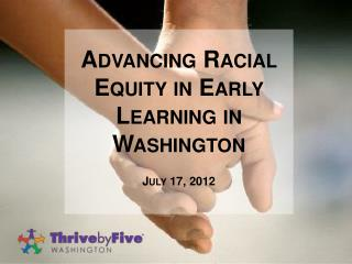 Advancing Racial Equity in Early Learning in Washington July 17,  2012