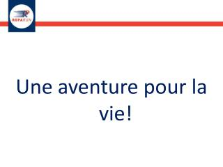 Une aventure pour la vie!