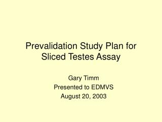 Prevalidation Study Plan for Sliced Testes Assay