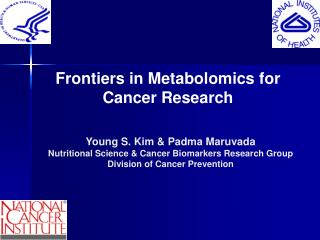 Young S. Kim & Padma Maruvada Nutritional Science & Cancer Biomarkers Research Group