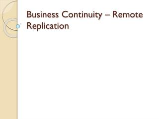 Business Continuity � Remote Replication