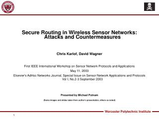 Secure Routing in Wireless Sensor Networks: Attacks and Countermeasures Chris Karlof, David Wagner