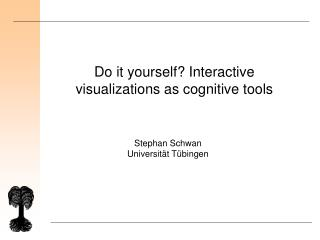 Do it yourself? Interactive visualizations as cognitive tools