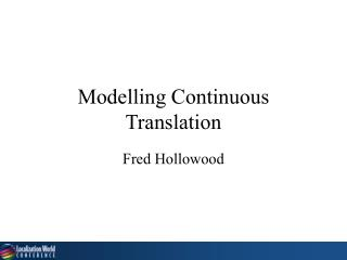 Modelling Continuous Translation
