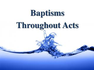 Baptisms  Throughout Acts