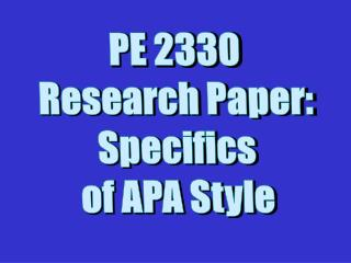 PE 2330 Research Paper: Specifics of APA Style