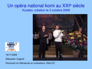 Un op�ra national komi au XXI e  si�cle Kuratov , cr�ation le 2 octobre 2009