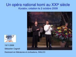 Un opéra national komi au XXI e  siècle Kuratov , création le 2 octobre 2009