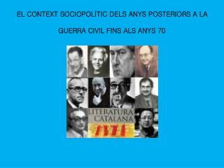 EL CONTEXT SOCIOPOLÍTIC DELS ANYS POSTERIORS A LA GUERRA CIVIL FINS ALS ANYS 70