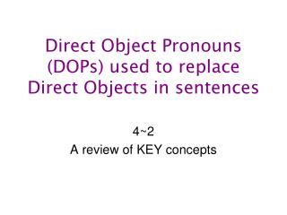 Direct Object Pronouns (DOPs) used to replace  Direct Objects in sentences