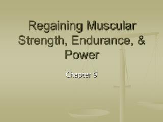 Regaining Muscular Strength, Endurance, & Power