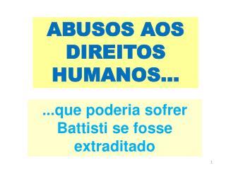 ABUSOS AOS DIREITOS HUMANOS...