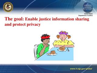 The goal : Enable justice information sharing and protect privacy