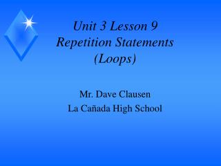Unit 3 Lesson 9 Repetition Statements  (Loops)