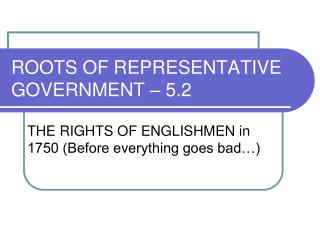 ROOTS OF REPRESENTATIVE GOVERNMENT – 5.2