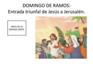 DOMINGO DE RAMOS: Entrada triunfal de Jesús a Jerusalén.